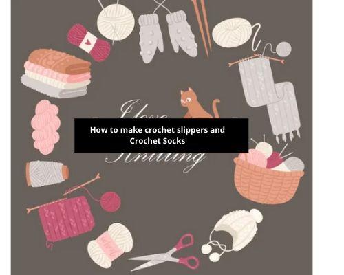 How to make crochet slippers and Crochet Socks